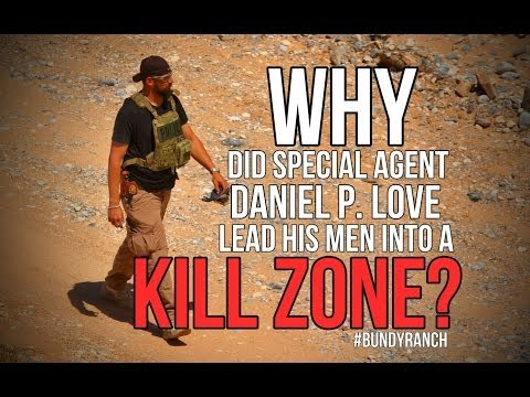 Why did Dan Love lead his men into a Kill Zone at Bundy Ranch?