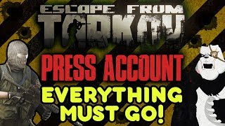 EVERYTHING MUST GO! Escape From Tarkov Press Account