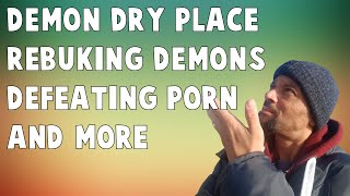 Demon Dry Place - Rebuking Demons - Defeating Porn - Losing Your Anointing - 3rd Temple - Planets