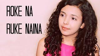 "Roke Na Ruke Naina Female Version | Cover | Arijit Singh |""Badrinath Ki Dulhania""| Shreya ft. Aasim"