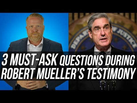 Here's the THREE MOST CRITICAL QUESTIONS to Ask Robert Mueller During His Wednesday Testimony!
