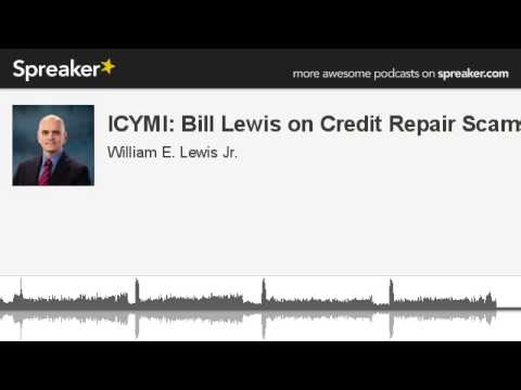 ICYMI: Bill Lewis on Credit Repair Scams