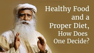 Healthy Food and a Proper Diet, How Does One Decide-Sadhguru