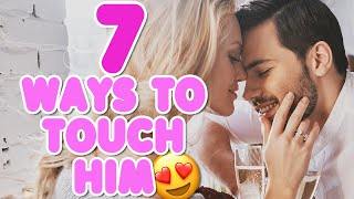 How To Touch A Guy To Make Him Want You | 7 Ways To Touch Him