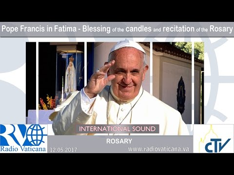 2017.05.12  - Pope Francis in Fatima - Blessing of the candles and recitation of the Rosary