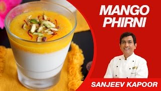 Mango Phirni Dessert Recipe by Sanjeev Kapoor | North Indian Delicacy