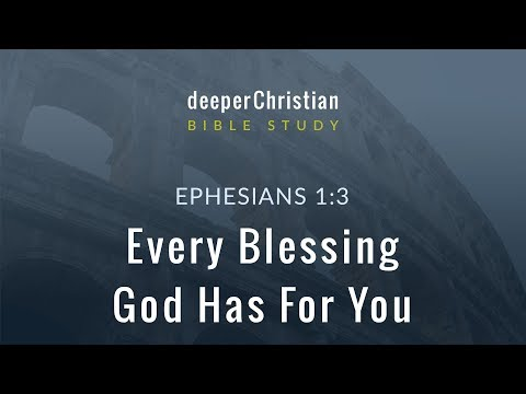 Lesson 4: Every Blessing God Has For You (Ephesians 1:3) – Bible Study in Ephesians