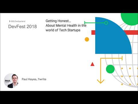Getting Honest About Mental Health - Paul Hayes @DevFest Switzerland 2018