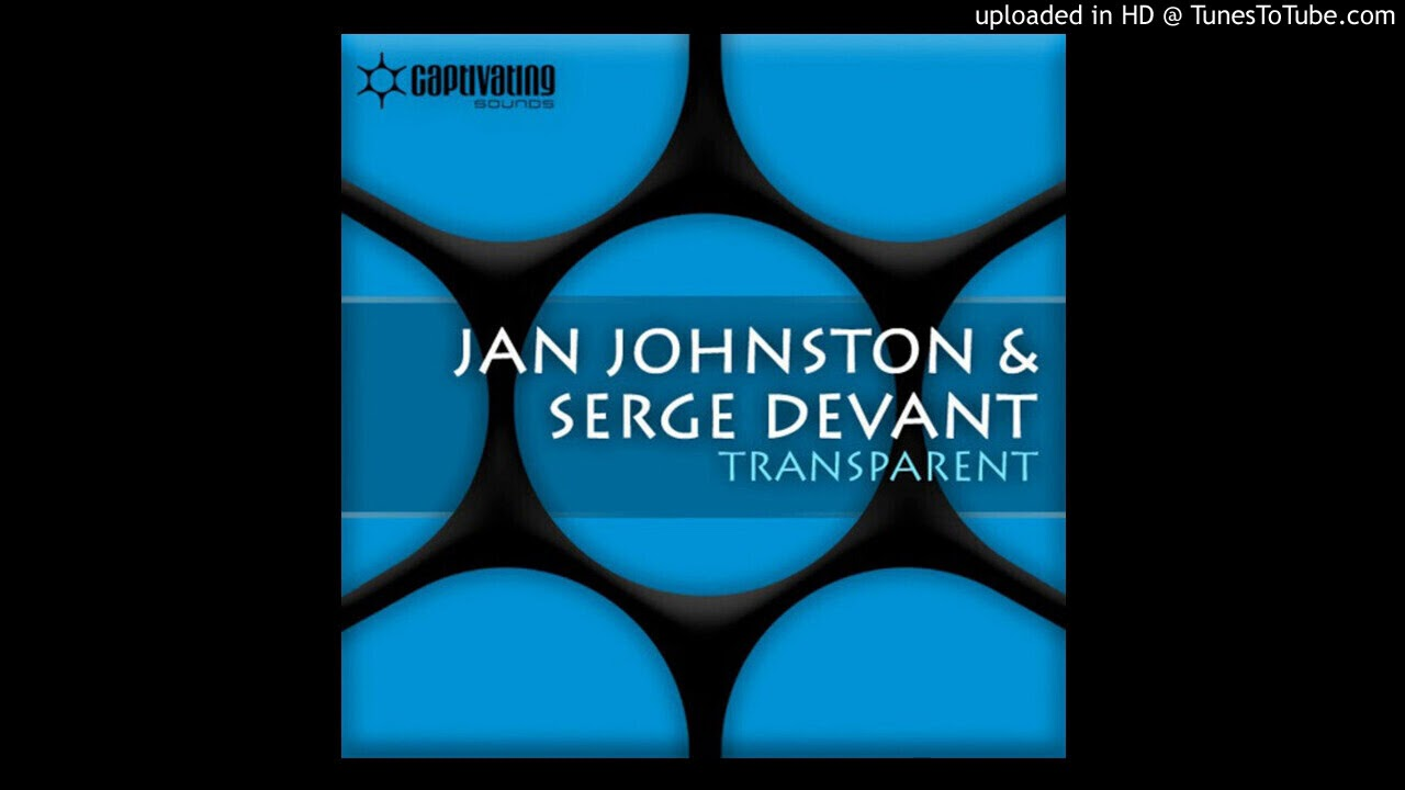 Jan Johnston and Serge Devant - Transparent (Interstate Remix)
