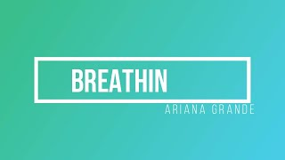 Breathin'- Lyrics - Ariana Grande