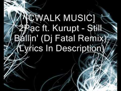 [CWALK MUSIC] 2Pac ft. Kurupt - Still Ballin' (Dj Fatal Remix) (Lyrics In Description)
