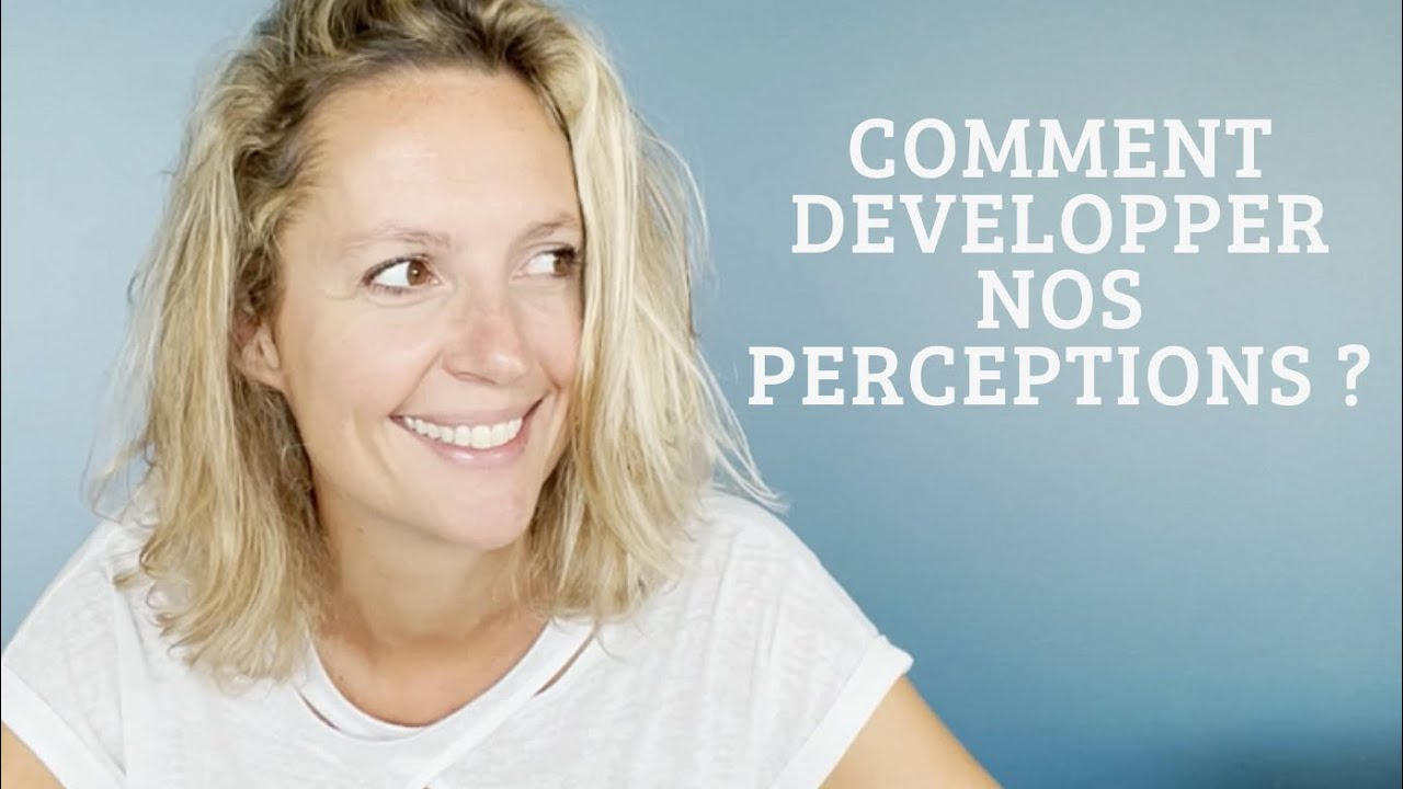 Développer nos perceptions !!!