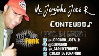 MC JORGINHO JOTA R - CONTEUDO ♪♫ LANÇAMENTO 2012 ( DJ BRUNO )