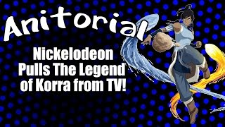 Anitorial - Nickelodeon pulls the Legend of Korra from TV!