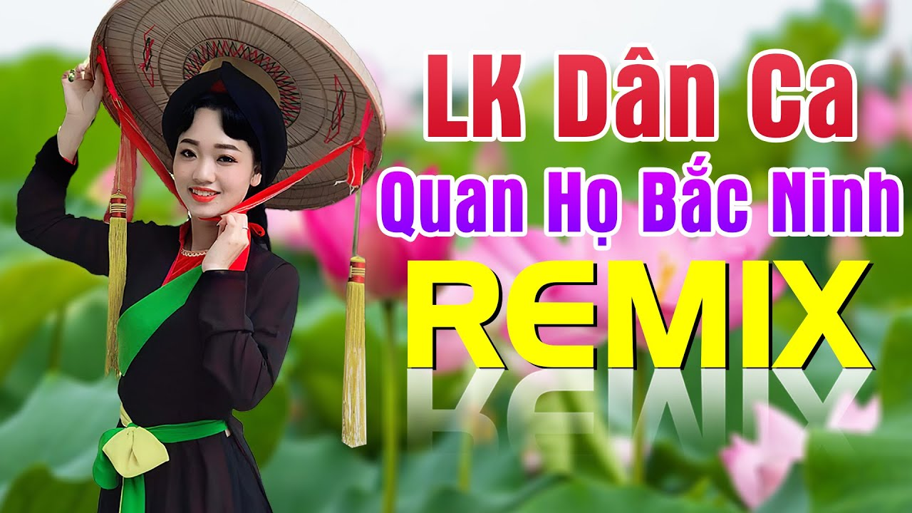 LK Dân Ca Quan Họ Bắc Ninh Remix 2020 – Nhạc Sống Quan Họ Kết Nội Ngàn Con Tim
