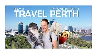HOW TO TRAVEL PERTH LIKE A NINJA PART 3