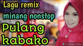 Download Lagu LAGU REMIX MINANG NONSTOP PULANG KABAKO mp3