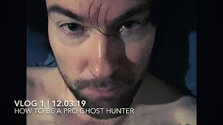 Wanna be a Pro Ghost Hunter? | VLOG 12/03/19