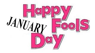 HAPPY JANUARY FOOLS DAY !!! - Happy New Year! & April Fools! examined