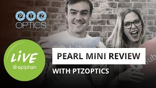 Pearl Mini review with Paul and Tess from PTZOptics