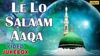 Le Lo Salam Aaqa - Hit Naat & Qawali ~ Video Songs Jukebox | Muslim Devotional |