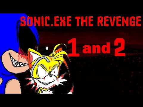 Sonic.exe The Revenge 1 and 2 IN ONE VIDEO TOGETHER XD!!!