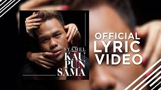 Video Syamel - Kau Pun Sama [Official Lyric Video] download MP3, 3GP, MP4, WEBM, AVI, FLV Oktober 2018