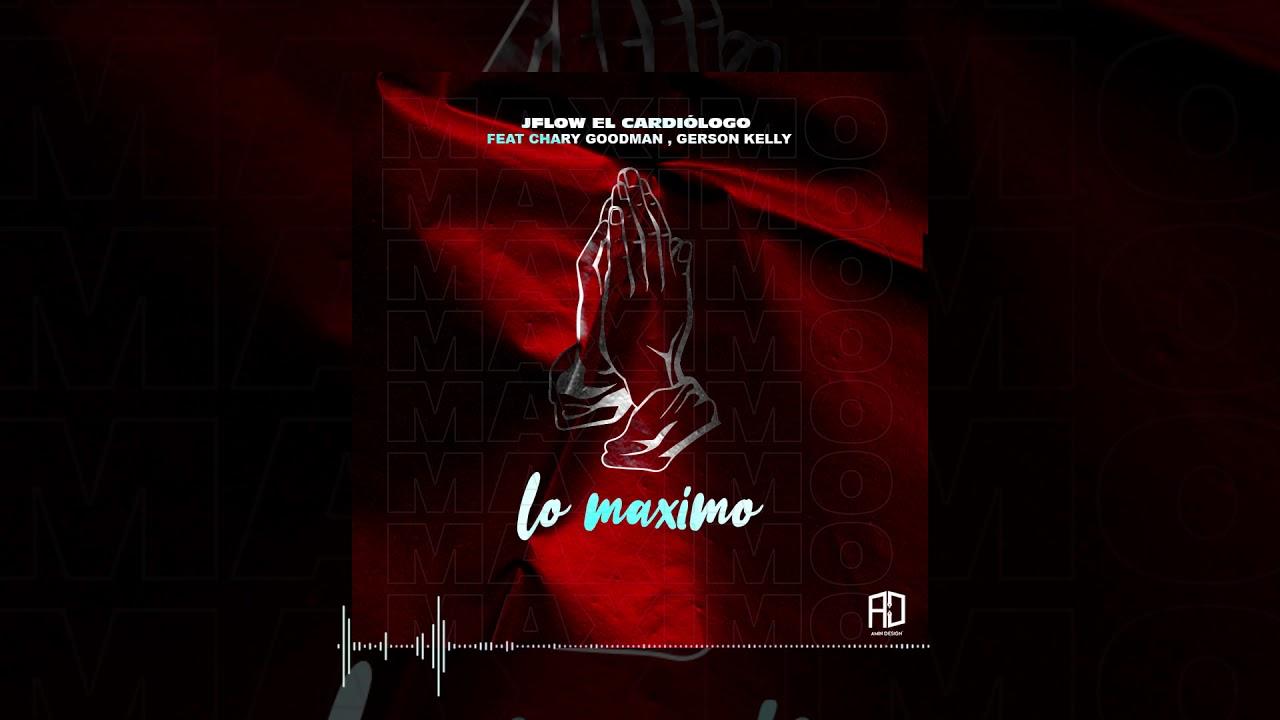 Jflow El Cardiologo Feat Chary Goodman Gerson Kelly Lo Maximo Audio Oficial Youtube