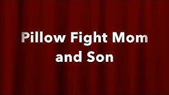 Pillow Fight Mom and Son