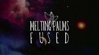 Melting Palms - Fused (Official Video)
