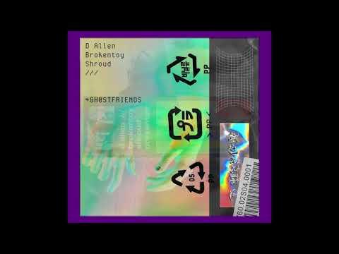 GHOSTFRIENDS /// D ALLEN FT BROKENTOY, SHROUD23