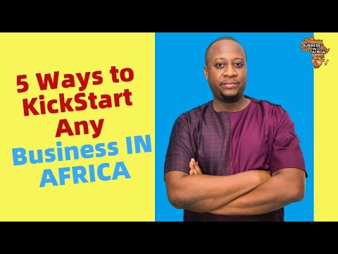 5 Ways to Kick Start Any Business IN AFRICA, Business Startup in Africa