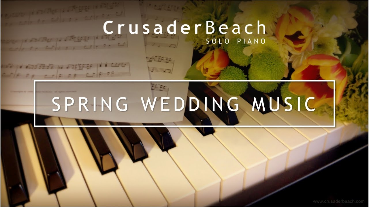 Spring Wedding Music Ideas Best Songs Piano Free Instrumental