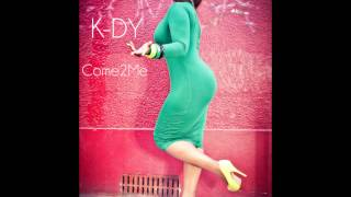 K-DY - Come 2 me