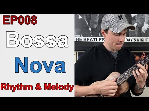 Learn a Bossa Nova Rhythm & Melody on Ukulele - EP008