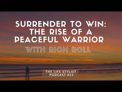 Rich Roll: Surrender To Win - The Rise Of A Peaceful Warrior, The Life Stylist Podcast EP23