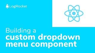 Building a custom dropdown menu component for React