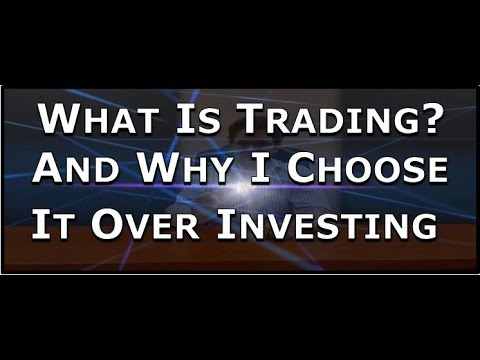 What is trading? And why I choose it over investing