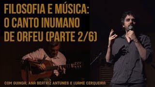 Filosofia e Música: O canto inumano de Orfeu (com Guinga, no Theatro Municipal - PARTE 2/6)