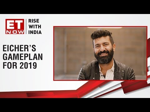 Siddhartha Lal, CEO & MD, Eicher Motors speaks on the gameplan for 2019