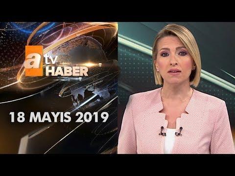 Atv Ana Haber | 18 Mayıs 2019