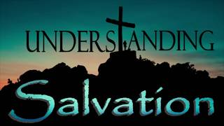 """Understanding Salvation: """"Living Out the Joy of My Salvation"""""""