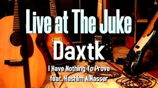 Live At The Juke - Daxtk - I Have Nothing To Prove feat. Hashim AlNasser