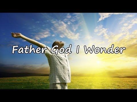 Father God I Wonder [with lyrics]