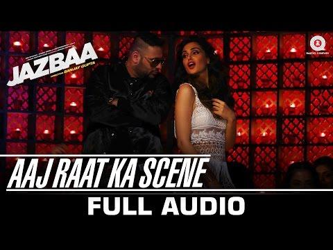 Aaj Raat Ka Scene Full Song Jazbaa  Badshah & Shraddha Pandit  Diksha Kaushal