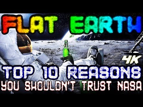 FLAT EARTH | TOP 10 REASONS YOU SHOULDN'T TRUST NASA [4K]