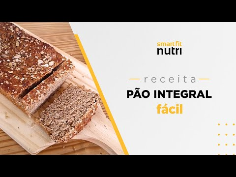 Receita de Pão Integral Fácil   Smart Fit Nutri