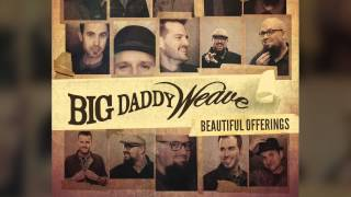 Big Daddy Weave - My Story (Official Audio Video)