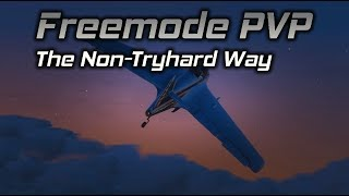 GTA Online: Freemode PVP Done the Non-Tryhard Way