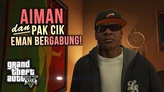 Aiman dan PakCik Eman BERGABUNG! - GTA 5 (Malaysia) // GTA 5 Story Mode Walkthrough Gameplay #2